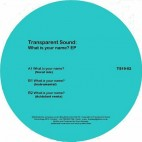 TRANSPARENT SOUND***WHAT IS YOUR NAME? EP