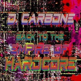 D CARBON***BACK TO THE EMPIRE OF HARDCORE
